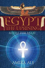 Egypt : The Uprising (The Battle for Maat, Book 1) - Amira LPN Aly