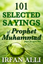 101 Selected Sayings of Prophet Muhammad (Peace Be Upon Him) - Irfan Ph.D. Alli