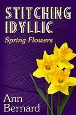 Stitching Idyllic : Spring Flowers - Ann Bernard