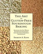 The Art of Gluten-Free Sourdough Baking - Sharon A. Kane
