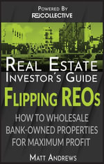 Real Estate Investor's Guide to Flipping Bank-Owned Properties : How to Wholesale Reos for Maximum Profit 2013 Edition - Matt Andrews