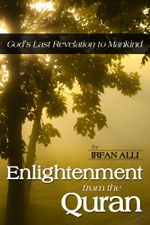 Enlightenment from the Quran  - God's Last Revelation to Mankind - Irfan Ph.D Alli