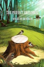 The Perfect Breadbox - Myles Ph.D Murchison