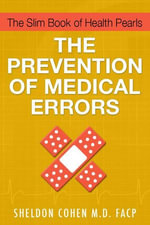 The Slim Book of Health Pearls : The Prevention of Medical Errors - Sheldon Cohen M.D.