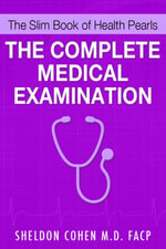 The Slim Book of Health Pearls : The Complete Medical Examination - Sheldon Cohen M. D.