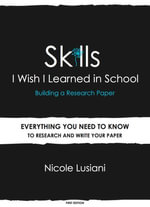 Skills I Wish I Learned in School : Building a Research Paper - Nicole M.C. Lusiani