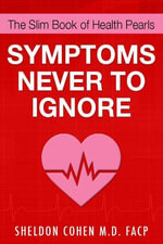The Slim Book of Health Pearls : Symptoms Never to Ignore - Sheldon Cohen M.D.
