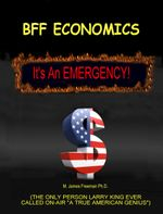 BFF Economics : It's an Emergency! - M. James, PhD Freeman