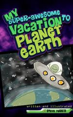 My Super-Awesome Vacation to Planet Earth - Steve Ferris