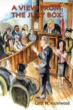 A View from the Jury Box - Carol W. Hazelwood