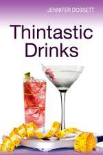 Thintastic Drinks - Jennifer Dossett