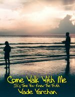 Come Walk With Me I Have So Much To Tell You - Wade Yarchan