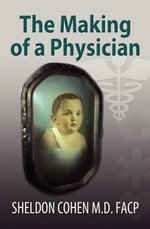The Making of a Physician - Sheldon Cohen M D Facp