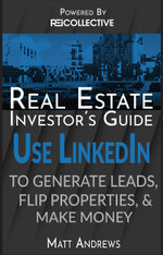 Real Estate Investor's Guide : Using LinkedIn to Generate Leads, Flip Properties & Make Money - Matt Andrews