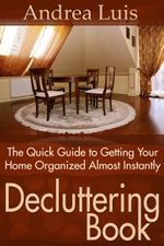 Decluttering Book : The Quick Guide to Getting Your Home Organized Almost Instantly - Andrea Luis