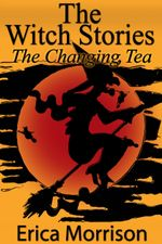 The Witch Stories : The Changing Tea - Erica Morrison