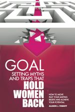 Goal Setting Myths and Traps that Hold Women Back : How to Move Past Your Limiting Beliefs and Achieve Your Potential - Allison JD Foskett
