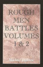 Rough Men Battles Volumes 1&2 - Michael Lighten