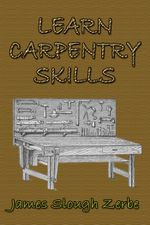 Learn Carpentry Skills - James Slough Zerbe