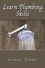 Learn Plumbing Skills - Samuel Dibble