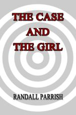 The Case and the Girl - Randall Parrish