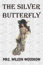 The Silver Butterfly - Mrs. Wilson Woodrow