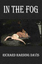 In the Fog - Richard Harding Davis
