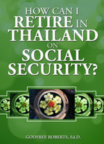 How Can I Retire in Thailand on Social Security? - Godfree Ed D. Roberts
