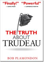 The Truth about Trudeau - Bob Plamondon