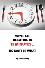 We'll All Be Eating In 15 Minutes . . . No Matter What - Don Rutberg