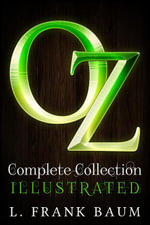 OZ Complete Collection with illustrated Wizard of Oz : ILLUSTRATED with Audio Books and Exclusive Bonus Offers - L.Frank Baum