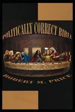 The Politically Correct Bible - Robert M Price