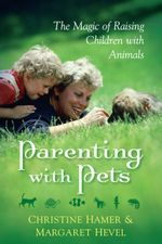 Parenting With Pets, the Magic of Raising Children With Pets [Revised, Second Edition] - Margaret Hevel