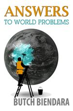 Answers to World Problems - Butch Biendara