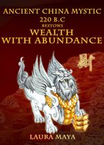 Ancient China Mystic 220 B.C Bestows Wealth With Abundance - Laura Maya