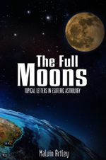 The Full Moons : Topical Letters In Esoteric Astrology - Malvin Artley