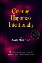 Creating Happiness Intentionally - Sandy MacGregor