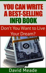 You Can Write a Best-Selling Info Book! - David Meade
