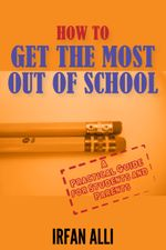 How to Get the Most Out of School - Irfan Alli