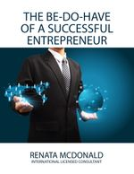 The Be Do Have of a Successful Entrepreneur - Renata McDonald