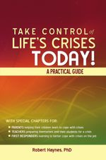 Take Control of Life's Crises Today! A Practical Guide - Robert Haynes