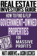 Real Estate Investor's Guide : How to Find & Flip Government-Owned Properties for Massive Profits - Matt Andrews