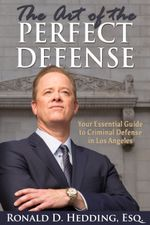 The Art of the Perfect Defense : Your Essential Guide to Criminal Defense In Los Angeles - Ronald D. Hedding