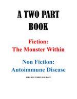 A TWO PART BOOK - Fiction : The Monster Within & Non Fiction: Autoimmune Disease - Sheldon Cohen, M.D. M.D.