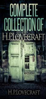 Complete Collection Of H.P. Lovecraft - 150 eBooks With 100+ Audio Books Included (Complete Collection Of Lovecraft's Fiction, Juvenilia, Poems, Essay - H.P. Lovecraft