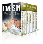 Love Is In the Air : A Romance Box Set (10 Novels) - Various Authors