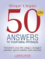 Shape Utopia : 50 Answers to Your Ideal Physique - Keeon Taylor