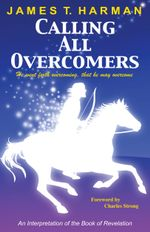 Calling All Overcomers : An Interpretation of the Book of Revelation - James Harman