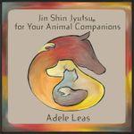JIN SHIN JYUTSU For Your Animal Companions - Adele Leas