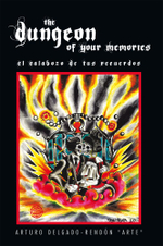 The Dungeon of Your Memories : El Calabozo De Tus Recuerdos - Arturo Delgado-Rendón